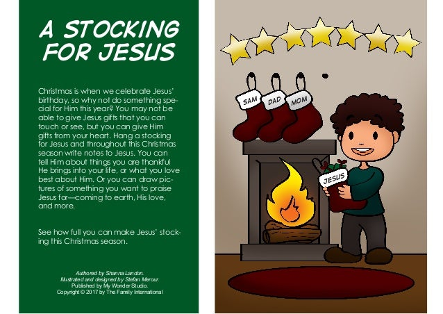 A Stocking for Jesus Christmas is when we celebrate Jesus' birthday, so why not do something spe- cial for Him this year? ...