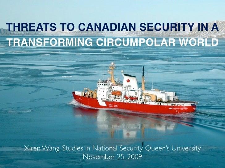 THREATS TO CANADIAN SECURITY IN A TRANSFORMING CIRCUMPOLAR WORLD       Xiren Wang, Studies in National Security, Queen's U...