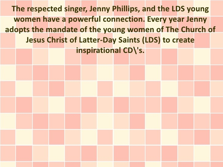 The respected singer, Jenny Phillips, and the LDS young  women have a powerful connection. Every year Jennyadopts the mand...