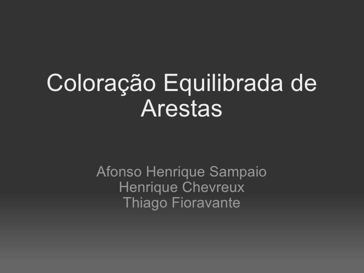 Coloração Equilibrada de Arestas Afonso Henrique Sampaio Henrique Chevreux Thiago Fioravante
