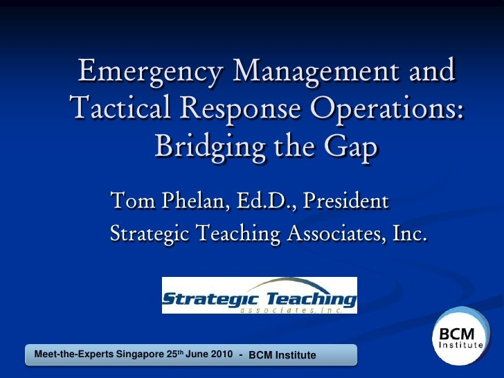 Emergency Management and       Tactical Response Operations:             Bridging the Gap                Tom Phelan, Ed.D....