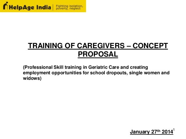 TRAINING OF CAREGIVERS – CONCEPT PROPOSAL (Professional Skill training in Geriatric Care and creating employment opportuni...