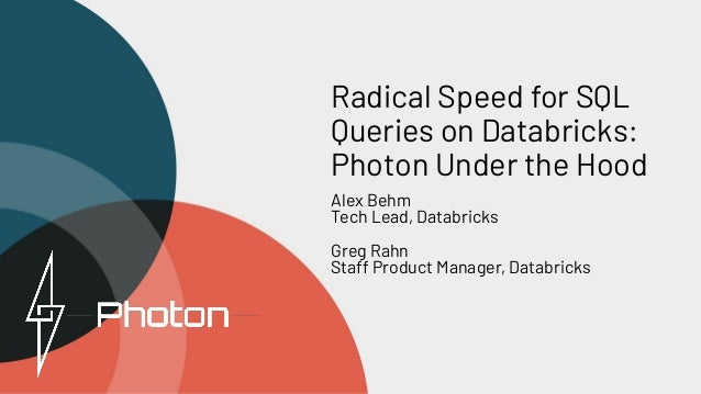 Radical Speed for SQL Queries on Databricks: Photon Under the Hood