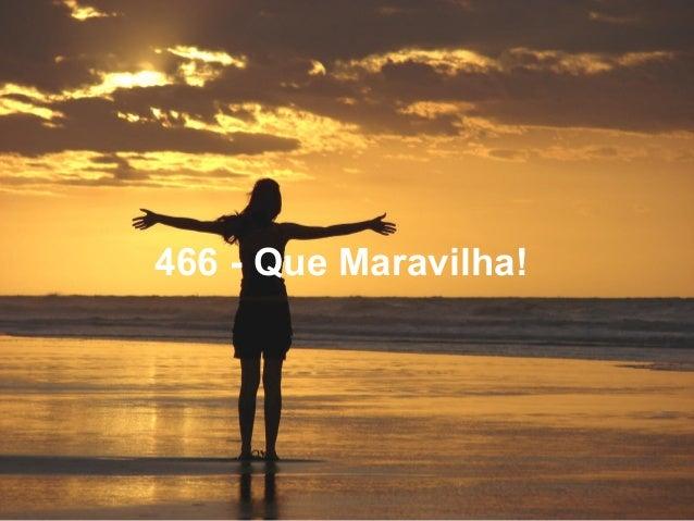 466 - Que Maravilha!