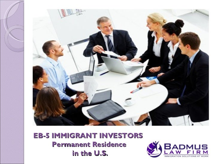 EB-5 IMMIGRANT INVESTORS     Permanent Residence          in the U.S.