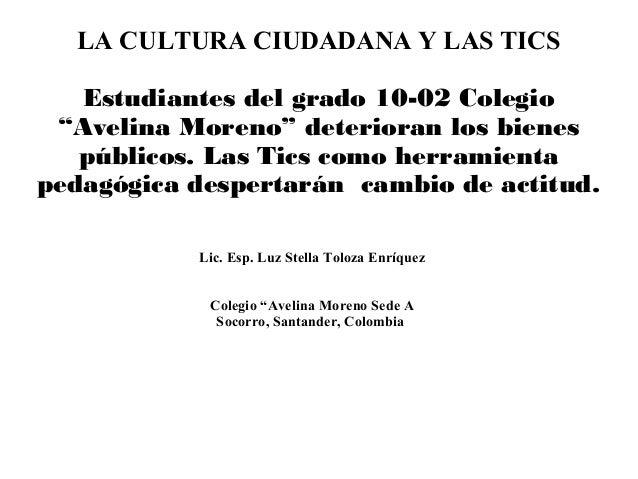 """LA CULTURA CIUDADANA Y LAS TICS Estudiantes del grado 10-02 Colegio """"Avelina Moreno"""" deterioran los bienes públicos. Las T..."""