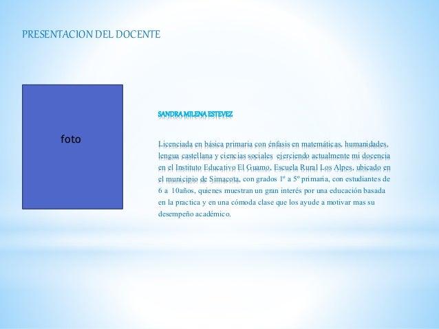 SANDRAMILENAESTEVEZ Licenciada en básica primaria con énfasis en matemáticas, humanidades, lengua castellana y ciencias so...