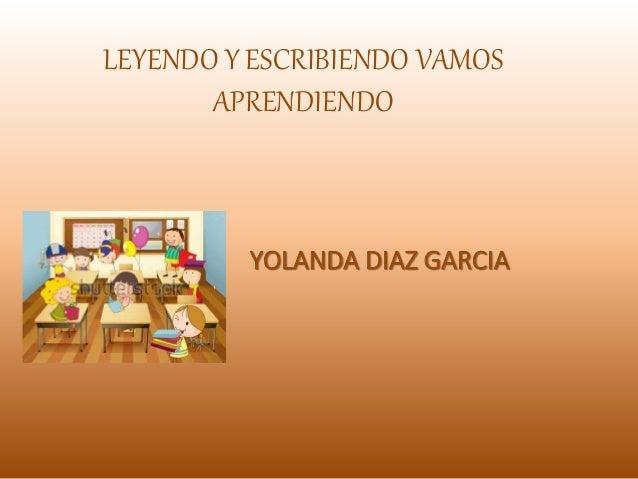 LEYENDO Y ESCRIBIENDO VAMOS APRENDIENDO YOLANDA DIAZ GARCIA