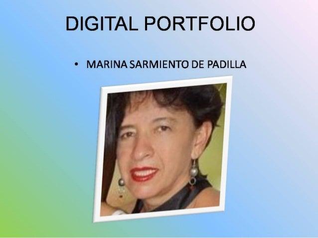 DIGITAL PORTFOLIO  * MARINA SARMIENTO DE PADILLA
