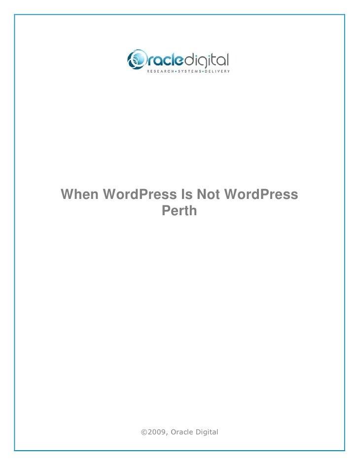 When WordPress Is Not WordPress            Perth          ©2009, Oracle Digital