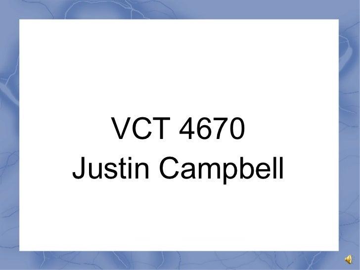 <ul><li>VCT 4670 </li></ul><ul><li>Justin Campbell </li></ul>