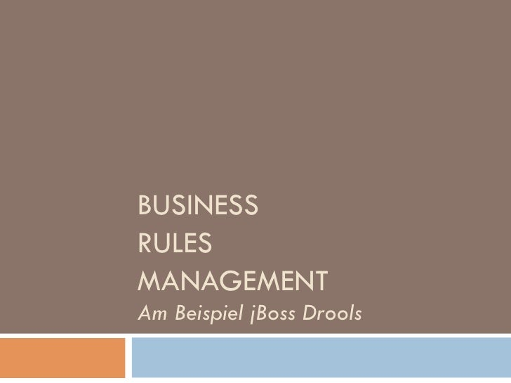 BUSINESS RULES MANAGEMENT Am Beispiel jBoss Drools