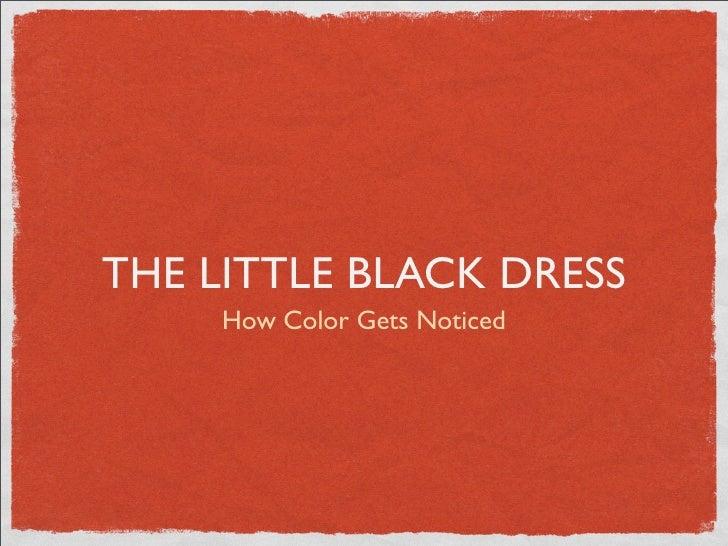THE LITTLE BLACK DRESS      How Color Gets Noticed