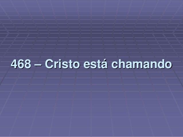 468 – Cristo está chamando