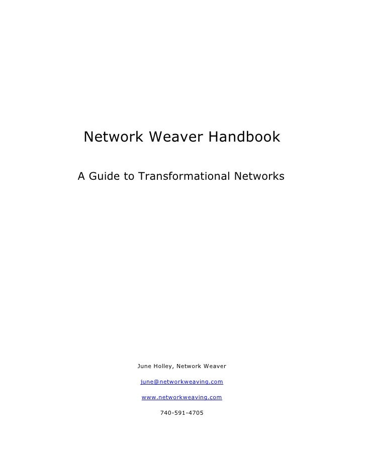 Network Weaver Handbook  A Guide to Transformational Networks               June Holley, Network Weaver            june@ne...