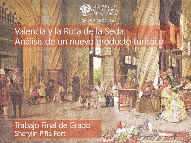 Valencia y la Ruta de la Seda: Análisis de un nuevo producto turístico Trabajo Final de Grado Sherylin Piña Fort