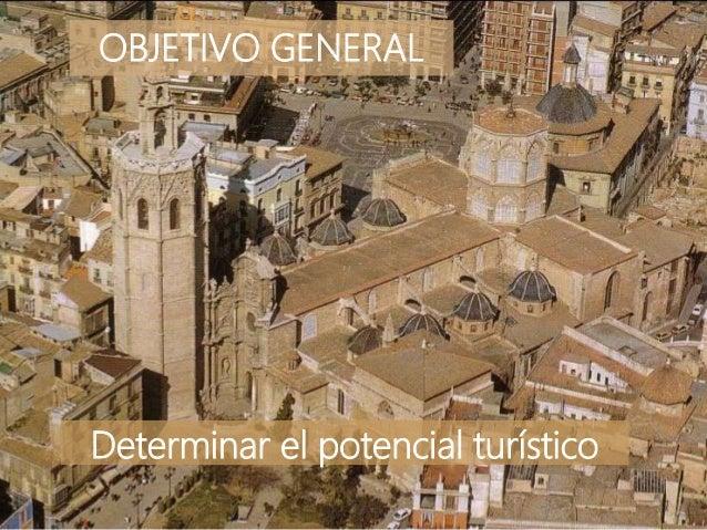 OBJETIVO GENERAL Determinar el potencial turístico
