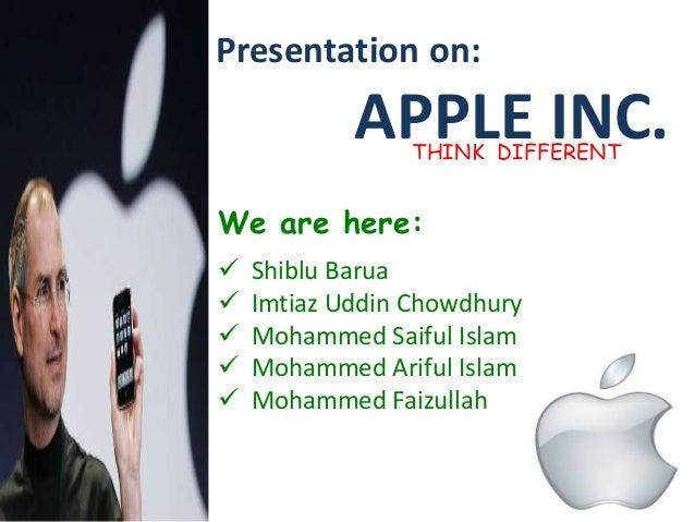 Presentation on: APPLE INC.THINK DIFFERENT We are here:  Shiblu Barua  Imtiaz Uddin Chowdhury  Mohammed Saiful Islam  ...