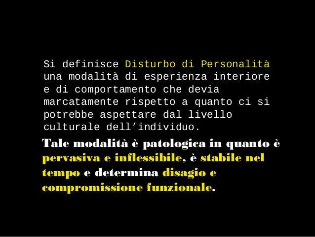 Si definisce Disturbo di Personalità una modalità di esperienza interiore e di comportamento che devia marcatamente rispet...