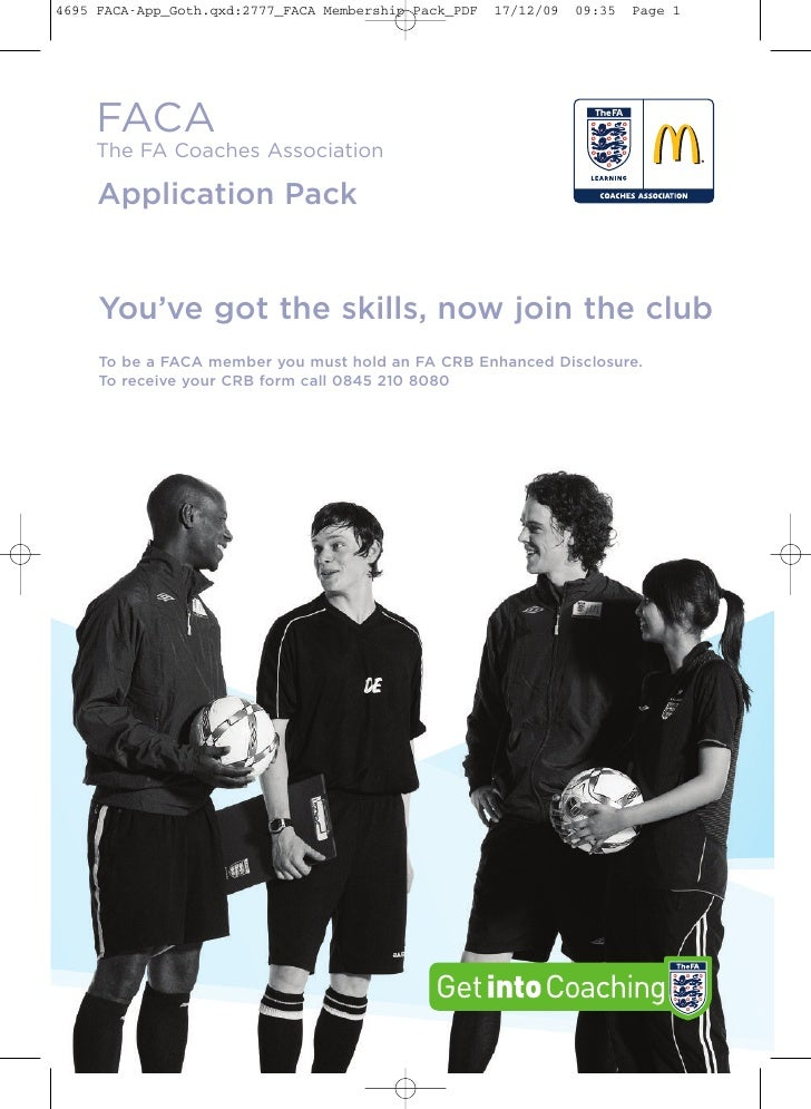 FACA The FA Coaches Association  Application Pack   You've got the skills, now join the club To be a FACA member you must ...