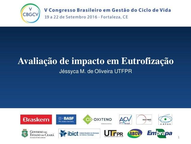 Avaliação de impacto em Eutrofização Jéssyca M. de Oliveira UTFPR 1