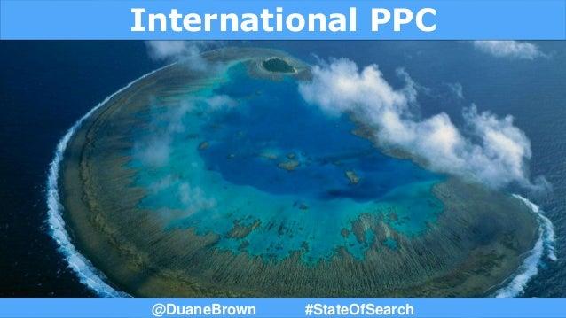 International PPC @DuaneBrown #StateOfSearch