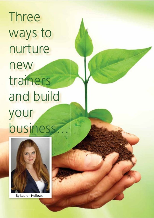 2 www.rtosuccess.com.au2 www.rtosuccess.com.au Three ways to nurture new trainers and build your business… By Lauren Hollo...