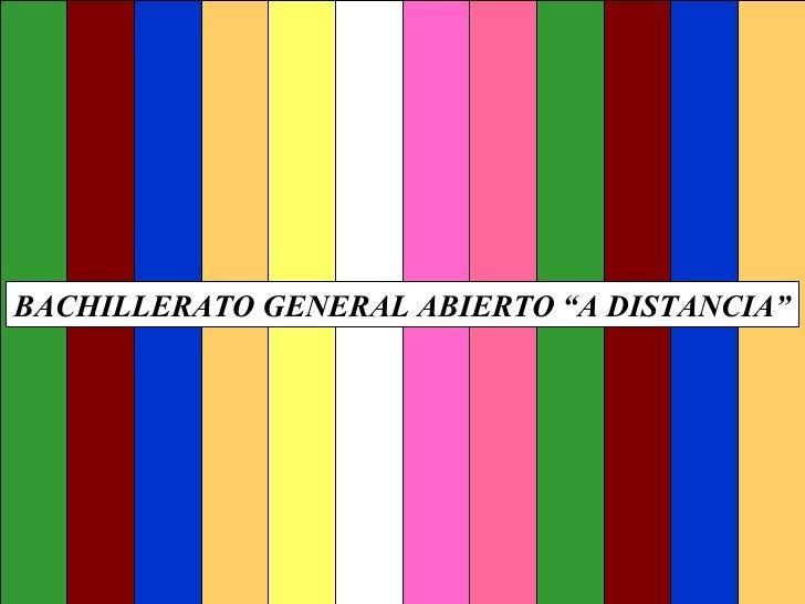 """BACHILLERATO GENERAL ABIERTO """"A DISTANCIA"""""""