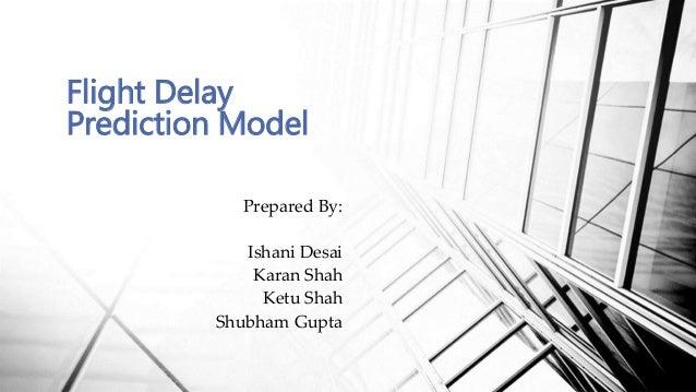 Prepared By: Ishani Desai Karan Shah Ketu Shah Shubham Gupta Flight Delay Prediction Model