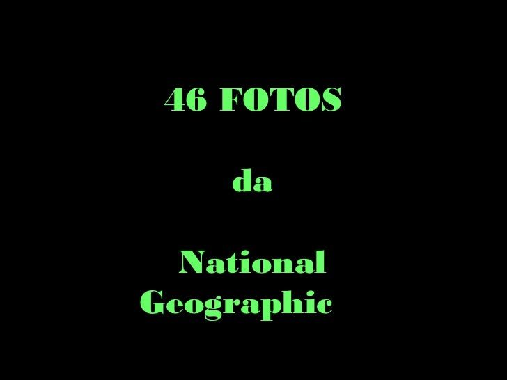 46 FOTOS    da  NationalGeographic