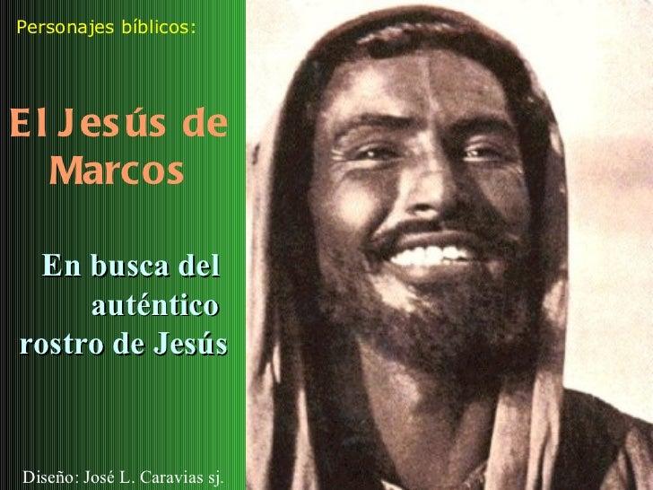 El Jesús de Marcos Personajes bíblicos: Diseño: José L. Caravias sj. En busca del  auténtico  rostro de Jesús