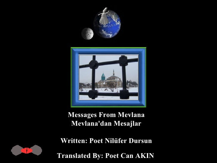 Messages From Mevlana  Mevlana'dan Mesajlar  Written: Poet Nilüfer Dursun  Translated By: Poet Can AKIN
