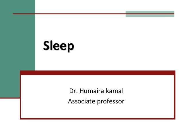 Sleep Dr. Humaira kamal Associate professor