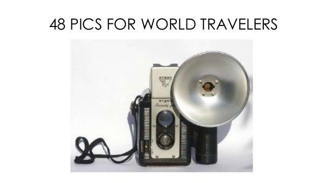 48 PICS FOR WORLD TRAVELERS
