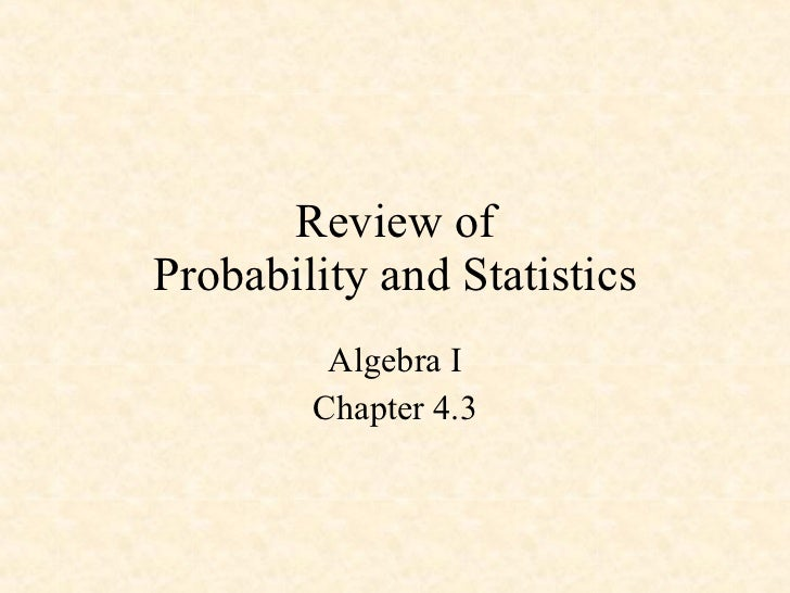 Review of Probability and Statistics Algebra I Chapter 4.3