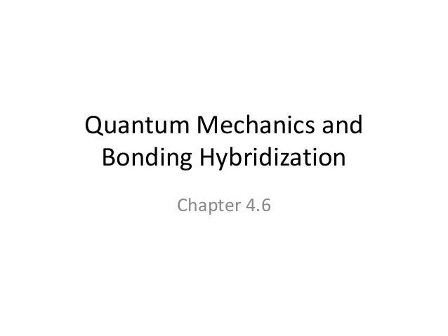 Quantum Mechanics and Bonding Hybridization Chapter 4.6