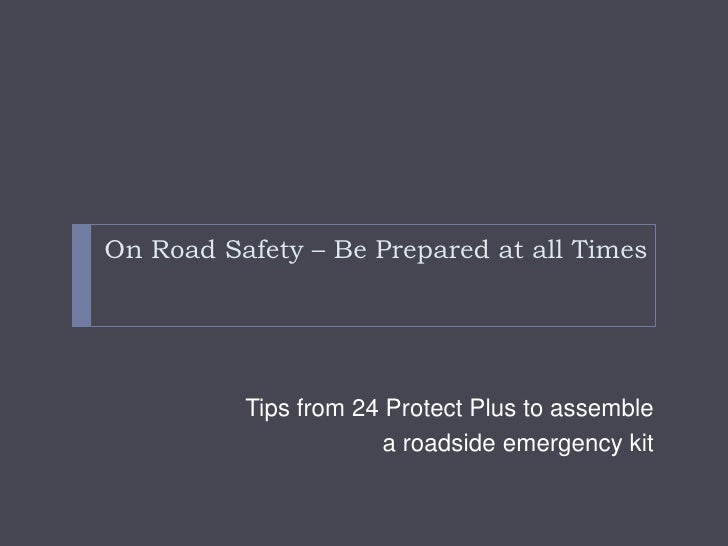 On Road Safety – Be Prepared at all Times<br />Tips from 24 Protect Plus to assemble <br />a roadside emergency kit<br />