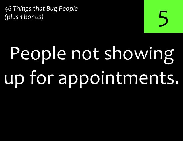 5up for appointments.People not showing46 Things that Bug People(plus 1 bonus)