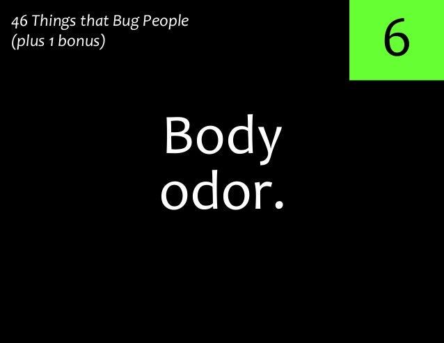 6odor.Body46 Things that Bug People(plus 1 bonus)