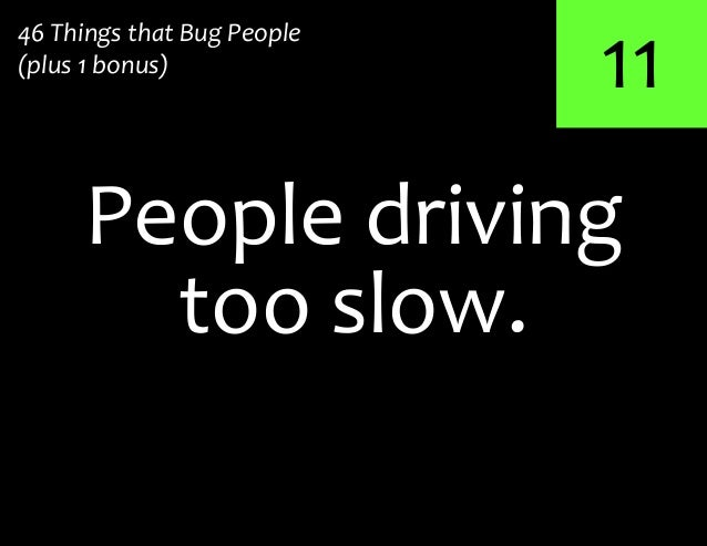 11too slow.People driving46 Things that Bug People(plus 1 bonus)