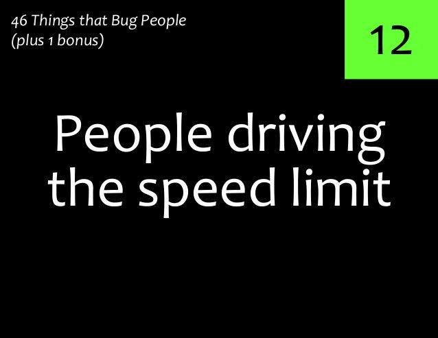 12the speed limitPeople driving46 Things that Bug People(plus 1 bonus)