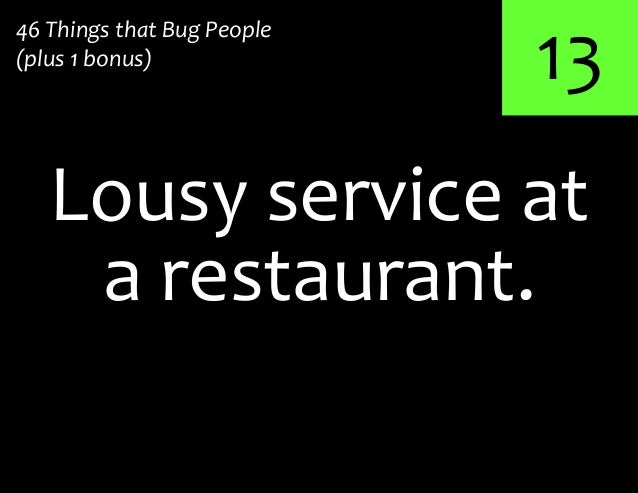 13a restaurant.Lousy service at46 Things that Bug People(plus 1 bonus)