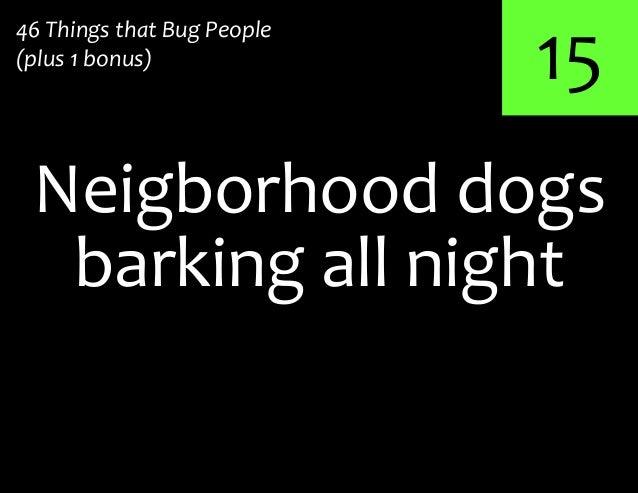 15Neigborhood dogs46 Things that Bug People(plus 1 bonus)barking all night