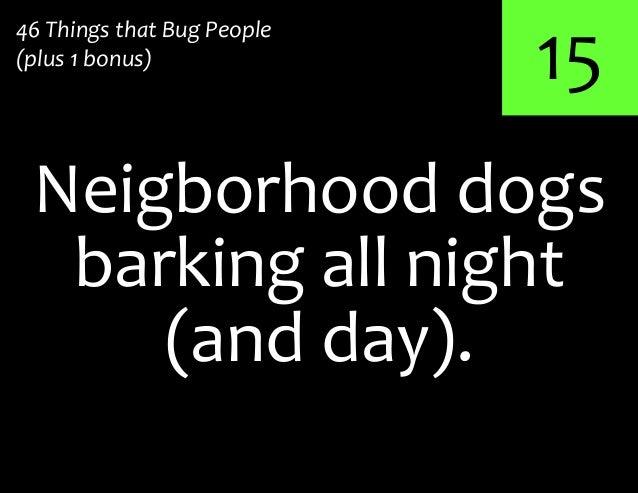 15Neigborhood dogs46 Things that Bug People(plus 1 bonus)barking all night(and day).