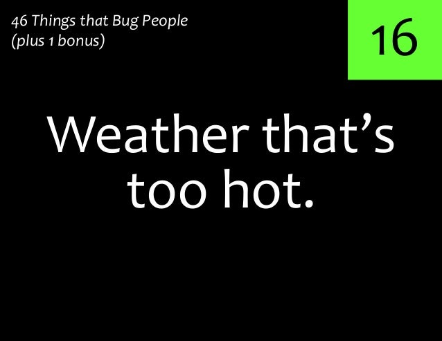 16too hot.Weather that's46 Things that Bug People(plus 1 bonus)