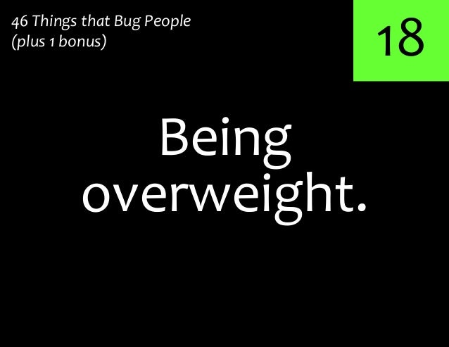 18overweight.Being46 Things that Bug People(plus 1 bonus)