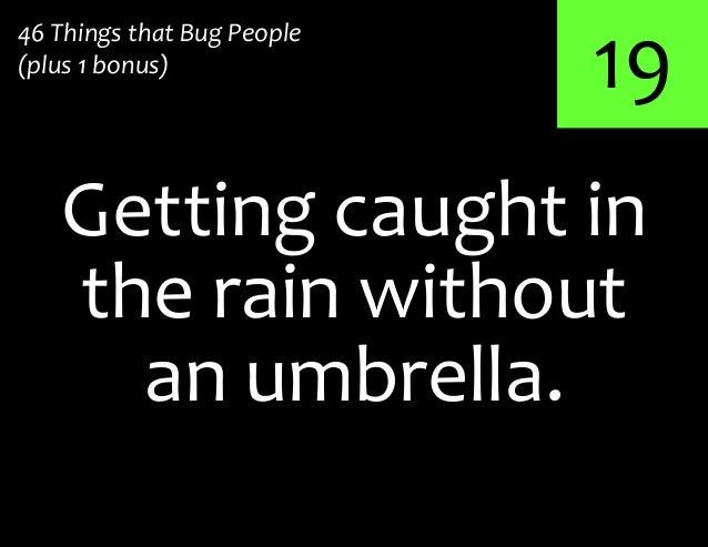 19Getting caught in46 Things that Bug People(plus 1 bonus)the rain withoutan umbrella.