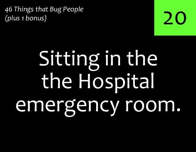 20Sitting in the46 Things that Bug People(plus 1 bonus)the Hospitalemergency room.