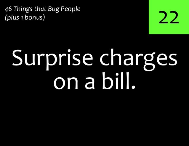 22on a bill.Surprise charges46 Things that Bug People(plus 1 bonus)