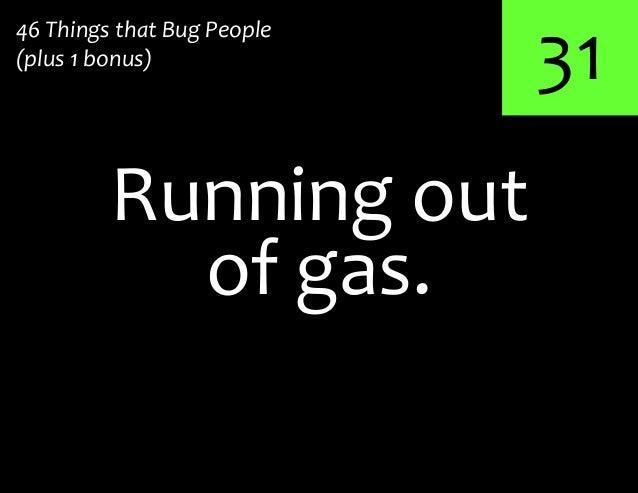 31Running out46 Things that Bug People(plus 1 bonus)of gas.